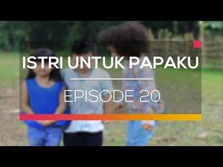 Istri Untuk Papaku  - Episode 20