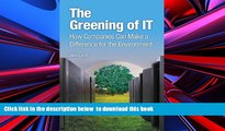 PDF [DOWNLOAD] The Greening of IT: How Companies Can Make a Difference for the Environment