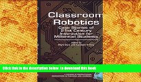 FREE DOWNLOAD  Classroom Robotics: Case Stories of 21st Century Instruction for Millenial