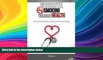 Buy NOW  Goodbye Smoking Welcome Health: (Quit smoking,Stop smoking,Smoking quitting) Nrbooks  Book