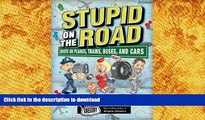READ book  Stupid on the Road: Idiots on Planes, Trains, Buses, and Cars (Stupid History)
