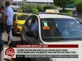 24 Oras: LTFRB: P30 pa rin ang flagdown rate pero 'di pa muna ika-calibrate ang metro ng mga taxi