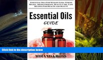 Read Online Miranda Ross Essential Oils Guide: Essential Oils For Weight Loss, Stress Relief,