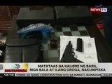 BT: Matataas na kalibre ng baril, mga bala at ilang droga, nakumpiska