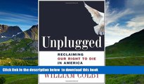 FREE [DOWNLOAD] Unplugged: Reclaiming Our Right to Die in America William H. Colby READ ONLINE