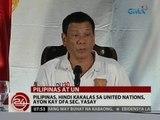 24 Oras: Pilipinas, hindi kakalas sa U.N., ayon kay DFA Sec. Yasay