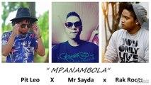 Pit Leo , Mr Sayda , Rak Roots  - MPANAMBOLA ( Official Audio )