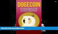 Download  Dogecoin: The Ultimate Beginner s Guide for Understanding Dogecoin And What You Need to