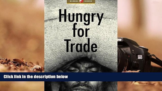 EBOOK ONLINE Hungry For Trade: How the Poor Pay for Free Trade (Global Issues Series) FREE BOOK