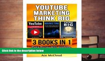 PDF [DOWNLOAD] YouTube: Marketing: Think Big: 3 Books in 1: Make Money With YouTube, Market Like A