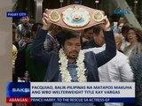Saksi: Pacquiao, balik-Pilipinas na matapos makuha ang WBO welterweight title kay Vargas