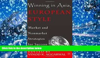 PDF [FREE] DOWNLOAD Winning in Asia, European Style: Market and Nonmarket Strategies for Success