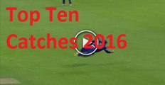 Top Ten Catches in All format in Cricket 2016 Matches