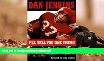 FREE [DOWNLOAD] I ll Tell You One Thing: The Untold Truth About Texas, America   College Football,