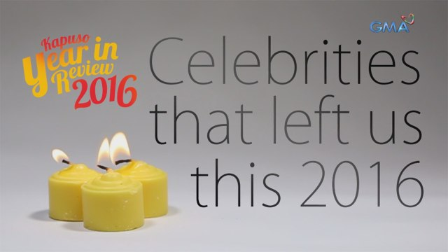 Kapuso Year in Review 2016: Celebrities that left us this 2016