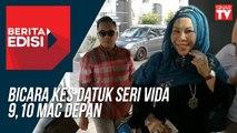 Bicara kes Datuk Seri Vida 9,10 Mac depan