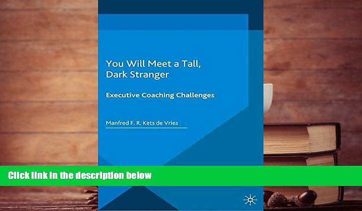 PDF [FREE] DOWNLOAD  You Will Meet a Tall, Dark Stranger: Executive Coaching Challenges (INSEAD