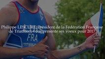 Philippe LESCURE, président de la Fédération Française de Triathlon vous présente ses vœux pour 2017