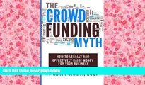 Read  The Crowdfunding Myth: Legally and Effectively Raising Money for your Business  Ebook READ