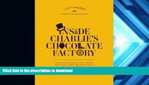 PDF  Inside Charlie s Chocolate Factory: The Complete Story of Willy Wonka, the Golden Ticket, and