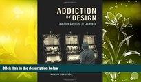 Pre Order Addiction by Design: Machine Gambling in Las Vegas Natasha Dow Schüll On CD
