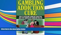 Pre Order Gambling Addiction Cure: How to Overcome Gambling Addiction and Stop Compulsive Gambling