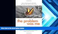 Pre Order The Problem Was Me: How to End Negative Self-Talk and Take Your Life to a New Level
