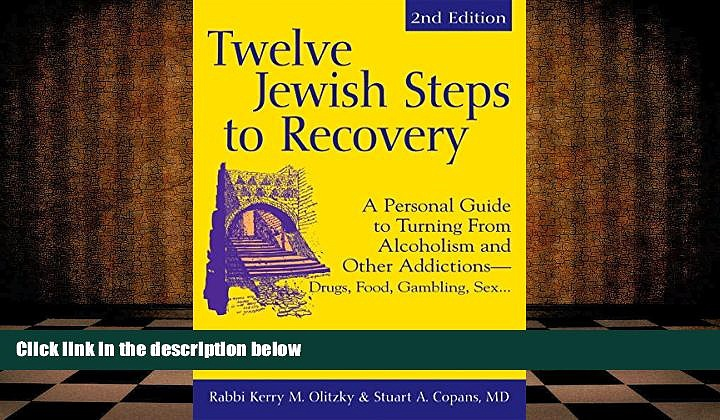 PDF  Twelve Jewish Steps to Recovery 2/E: A Personal Guide to Turning From Alcoholism and Other