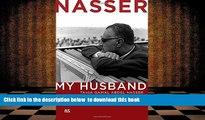 FREE [DOWNLOAD] Nasser: My Husband Tahia Gamal Abdel Nasser Full Book