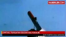 OMTAS, Türkiye'nin Gücüne Güç Katacak