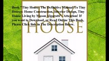 Download Tiny House: The Definitive Manual To Tiny Houses: Home Construction, Interior Design, Tiny House Living ebook P