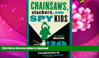 Read Online  Chainsaws, Slackers, and Spy Kids: Thirty Years of Filmmaking in Austin, Texas Alison