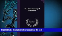 PDF [FREE] DOWNLOAD  The First Crossing of Greenland TRIAL EBOOK