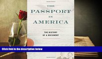 BEST PDF  The Passport in America: The History of a Document [DOWNLOAD] ONLINE
