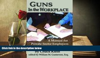 PDF [FREE] DOWNLOAD  Guns in the Workplace: A Manual for Private Sector Employers and Employees