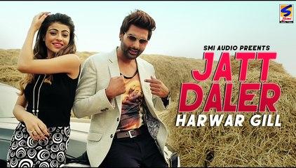 Jatt Daler || Harwar Gill | SMI Audio || Official Video || Latest New Punjabi Songs 2017