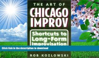 FREE [PDF] DOWNLOAD The Art of Chicago Improv: Short Cuts to Long-Form Improvisation Rob Kozlowski