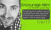 Encourage-Mint... Cooking oil is taken out of context from the way that a food was meant to be eaten.