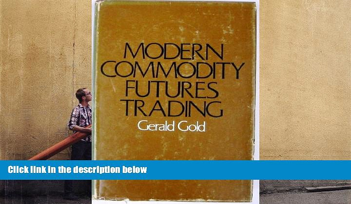 Read Book Modern Commodity Futures Trading Gerald Gold  For Online