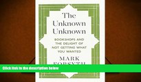 Read  The Unknown Unknown: Bookshops and the Delight of Not Getting What You Wanted  Ebook READ