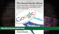Read  The Social Media Mind: How Social Media Is Changing Business, Politics and Science and Helps