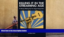Read  Killing It In The Streaming Age: 16 Money-Making Tips For Singer/Songwriters  Ebook READ Ebook
