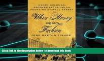 PDF [DOWNLOAD] When Money Was In Fashion: Henry Goldman, Goldman Sachs, and the Founding of Wall