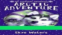 Arctic Adventure (Starlight Snowdogs, Book 2) (The Starlight Snowdogs) Populer Online