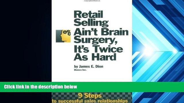 Read  Retail Selling Ain t Brain Surgery, It s Twice As Hard  Ebook READ Ebook