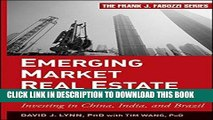 Read Online Emerging Market Real Estate Investment: Investing in China, India, and Brazil Full Mobi