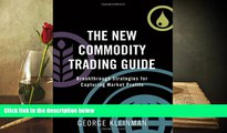 Read Book The New Commodity Trading Guide: Breakthrough Strategies for Capturing Market Profits