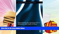 Download  Representing the Sporting Past in Museums and Halls of Fame (Routledge Research in