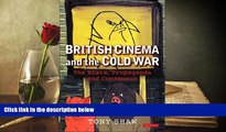 Download  British Cinema and the Cold War: The State, Propaganda and Consensus (Cinema and