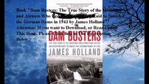 Download Dam Busters: The True Story of the Inventors and Airmen Who Led the Devastating Raid to Smash the German Dams i
